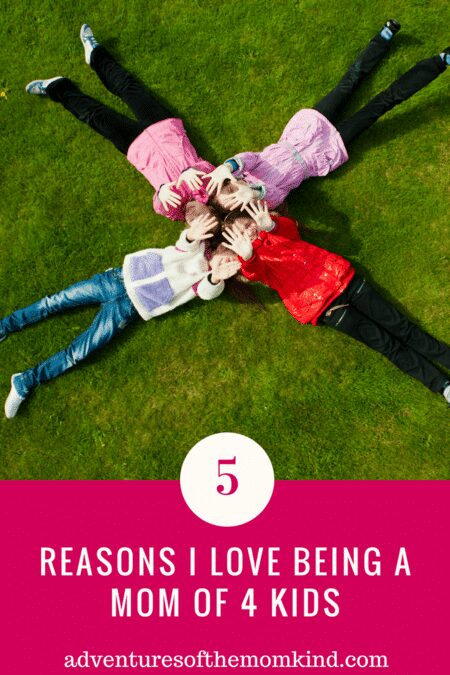 5 Reasons I love Being a Mom of 4 kids