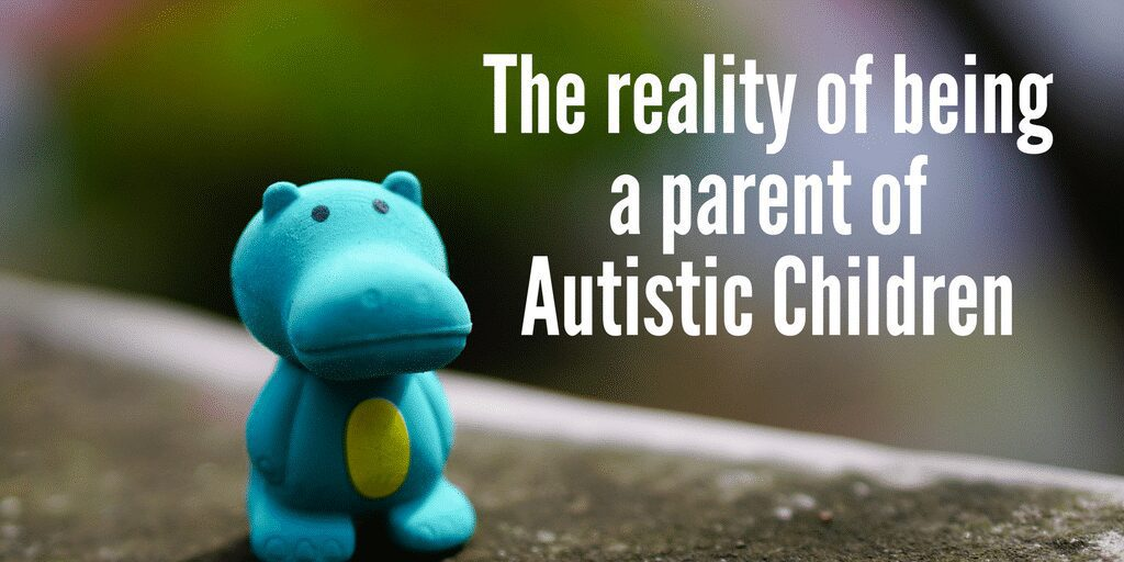 The reality of being a parent of autistic children