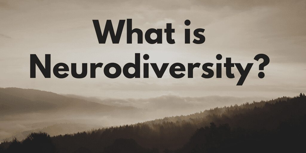 NeuroDiversity – What is it and what does it mean