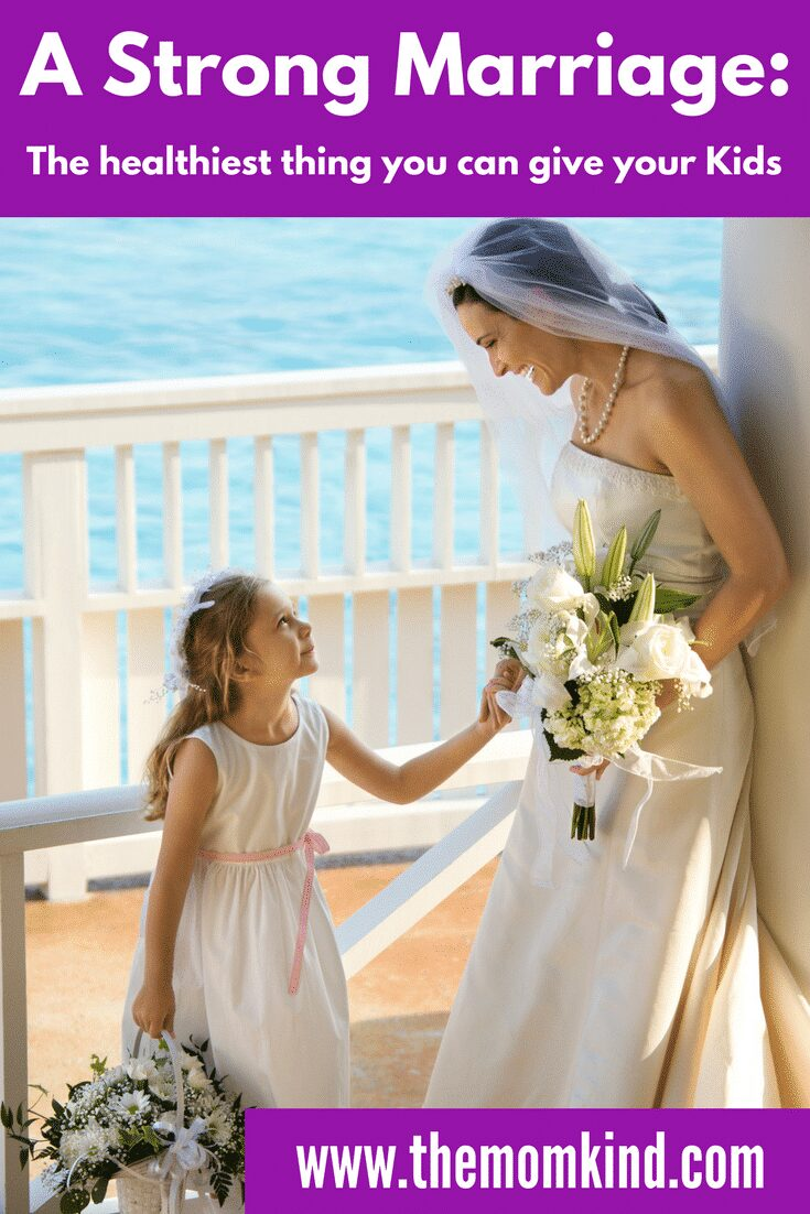 A Strong Marriage is the Healthiest thing you can give your Kids - Parenting, Marriage, Child Health, Positive Relationships, Parenting 101, Parenting Advice
