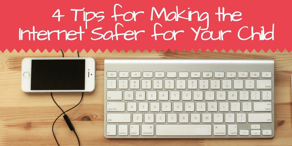 How to Make the Internet a Safer Place for your Child