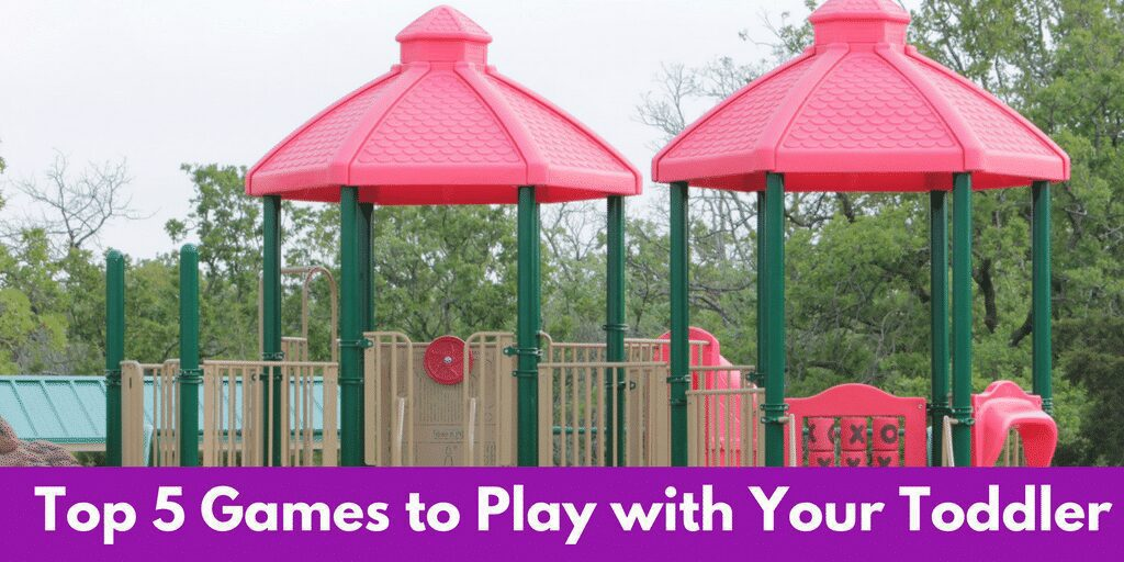 Top Five Games to Play with Your Toddler