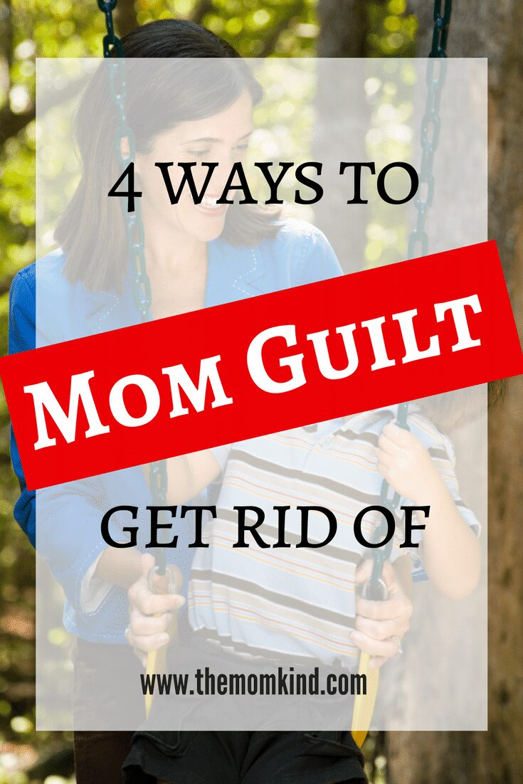 4 ways to get rid of Mom Guilt (Number 3 is key!) Learn how to eliminate mom guilt from your life so your can be an amazing mom! #momlife #parenting