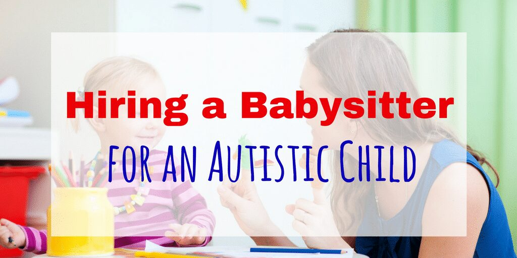 Hiring a Babysitter for an Autistic Child Shouldn't be hard! Find out the top tips from the experts on hiring a babysitter for an autistic child