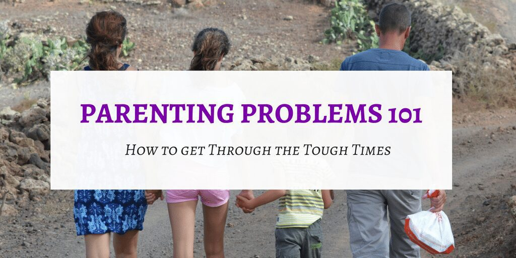 Parenting Problems 101: How To Get Through The Hard Times