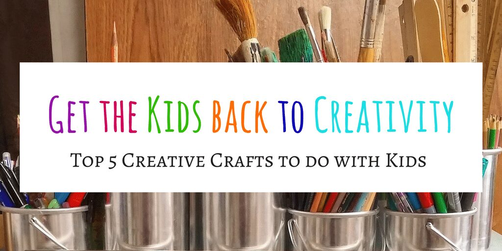 Top 5 Creative Crafts to do with Kids _ Get the Kids back to Creativity Keywords: Art, Craft Ideas, Creativity