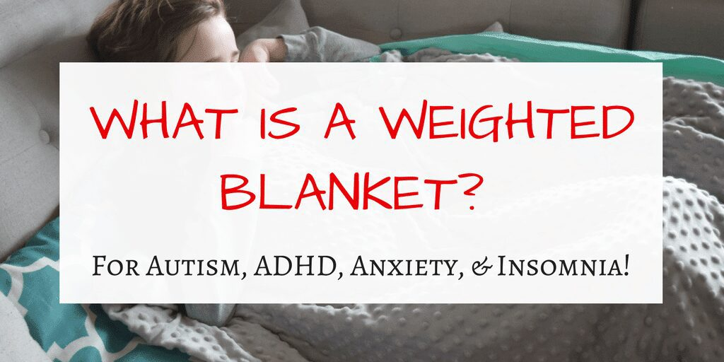 What is a Weighted Blanket – Autism, ADHD, Anxiety, & Insomnia!