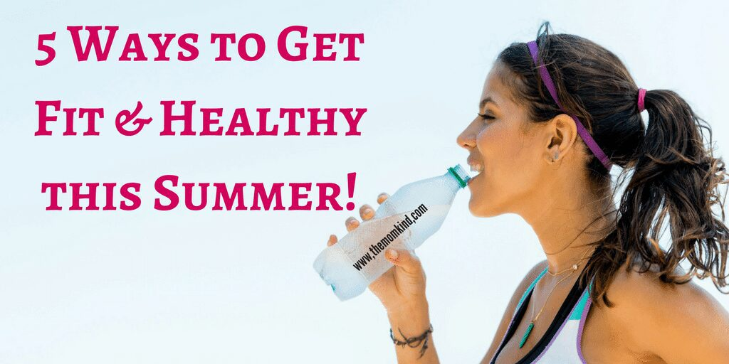 5 Ways to Get Fit and Healthy this Summer!