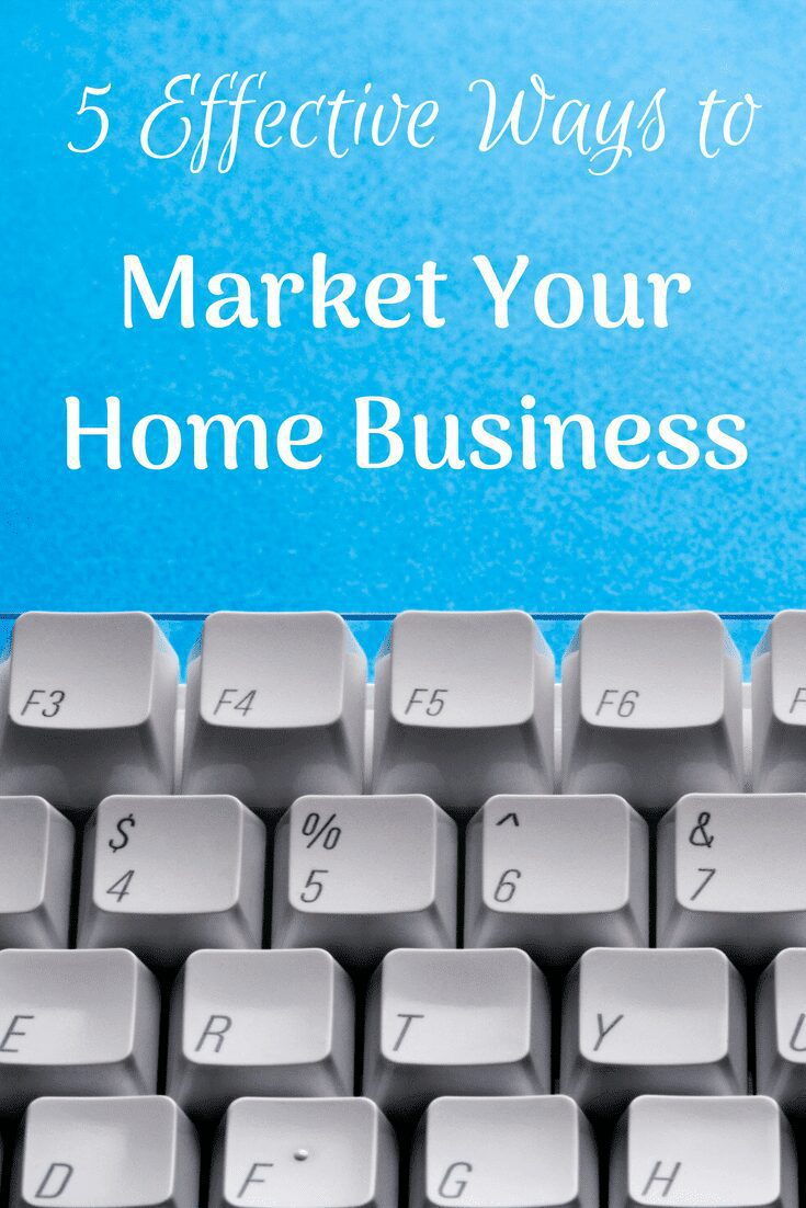 5 Effective Ways to Market Your Home Business