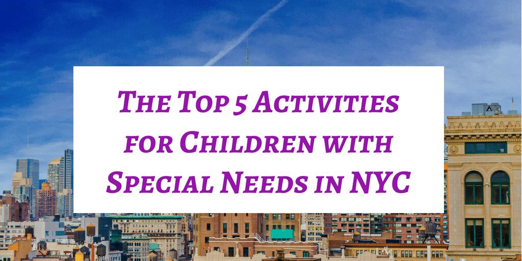The Top 5 Activities for Children with Special Needs in NYC
