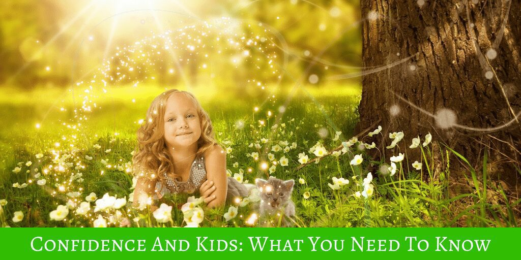 Confidence And Kids: What You Need To Know