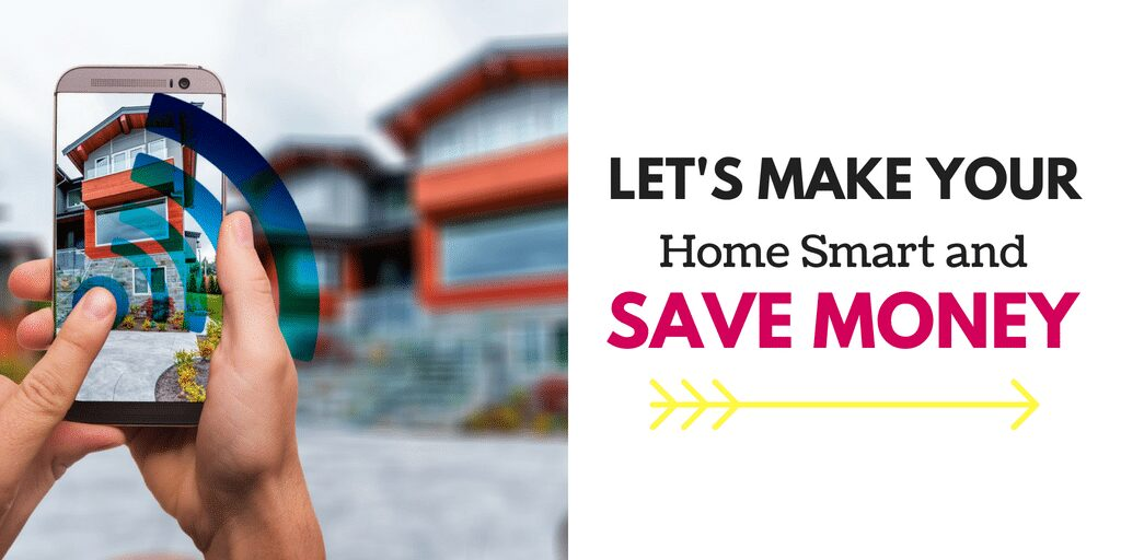 Let's Make Your Home Smart And Save Money