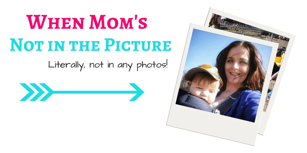 When Mom's not in the Picture: Literally, not in any photos!
