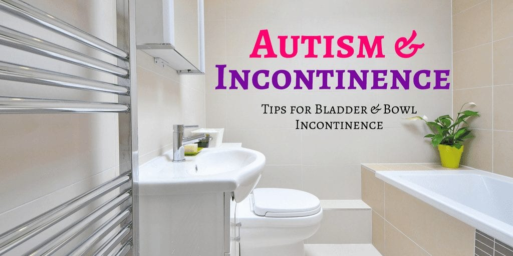 Incontinence and Autism   Tips for Parents & Caregivers