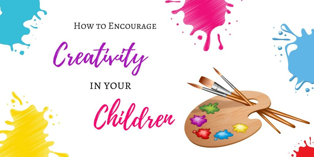 How to Encourage Creativity in Your Children - Tips to Bring out the Creative Arts