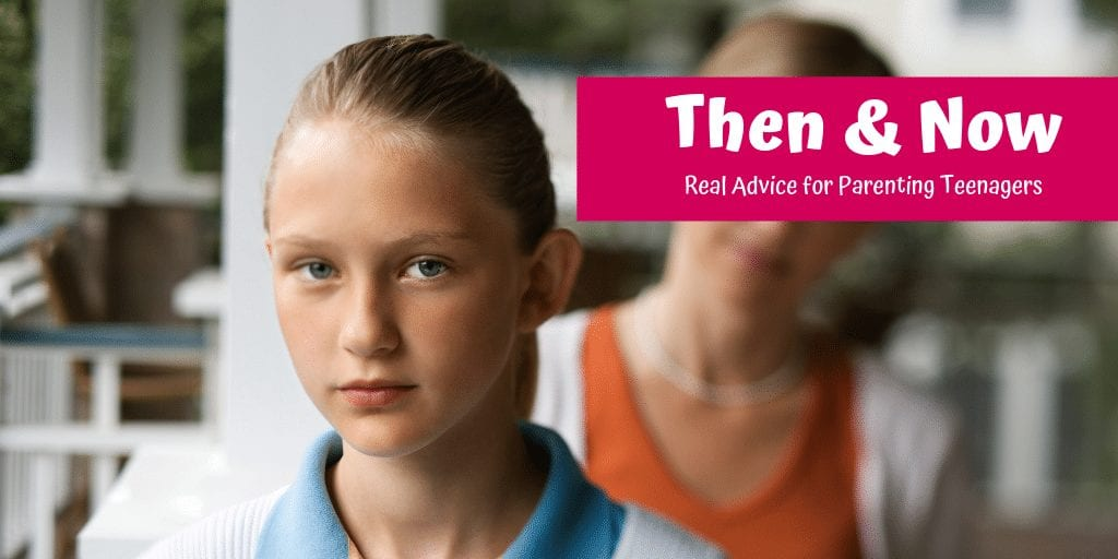 Then and Now- Real Advice for Parenting Teenagers