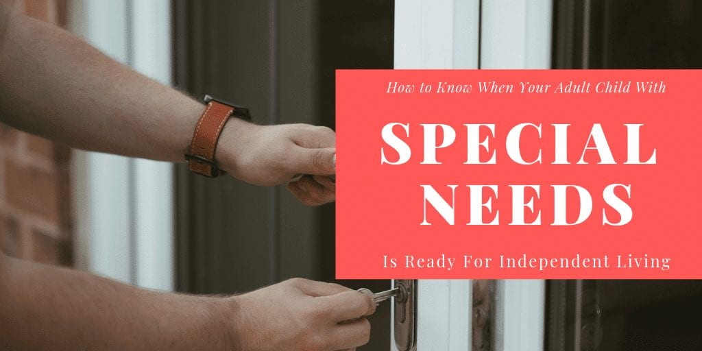 How to know when your adult child with special needs is ready for independent living #autism #downsyndrome #specialneeds #parenting