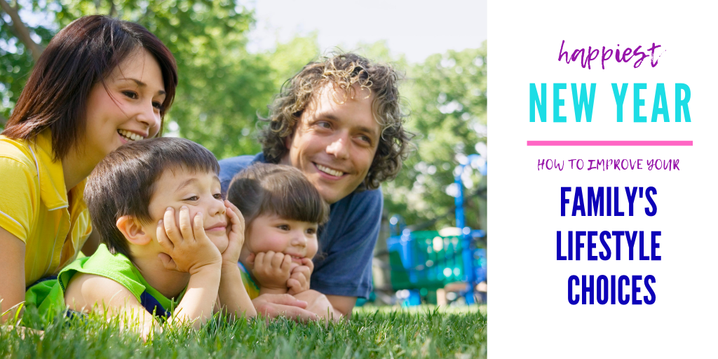 Start the New Year off Right! Learn How to Improve Your Family's Lifestyle Choices