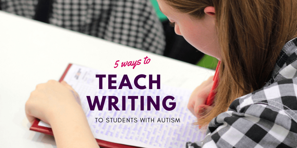 5 Ways to Teach Writing to Students with Autism