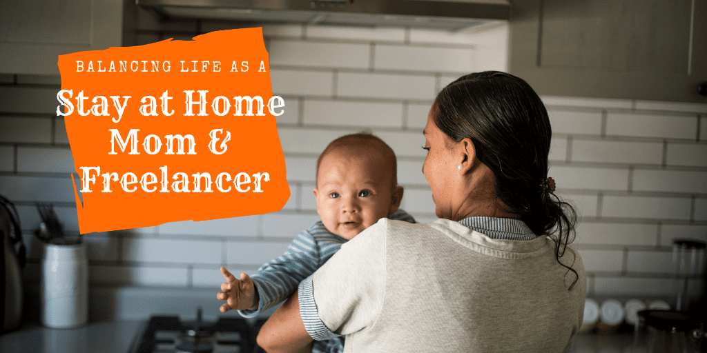 Tips for Balancing Life as a Stay at Home Mom & Freelancer