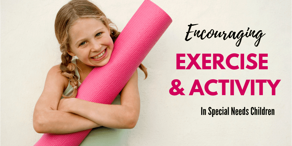 How to Encourage Exercise and Activity in Special Needs Kids